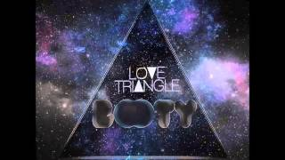Love Triangle - Booty (Kritikal Mass Remix Edit)