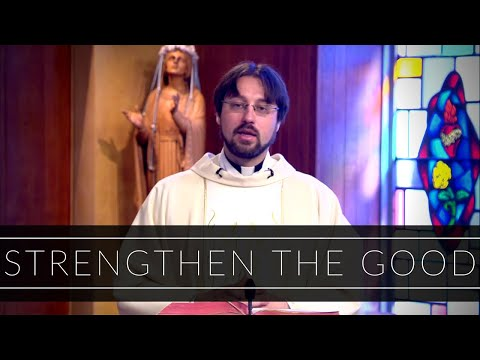 Strengthen The Good | Homily: Father Adrian Milik
