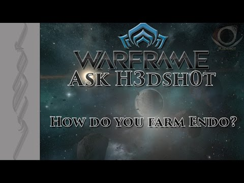 (Warframe) Ask H3dsh0t - E3: How Do You Farm Endo?