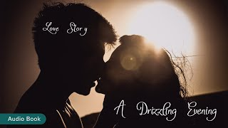 Love Story | A Drizzling Evening | Audiobook | Fiction Love Story Book | Part 01
