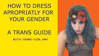 How To Dress: A Transgender Guide!