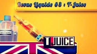 Le Vapologue - Revue Liquide #3 - T-Juice