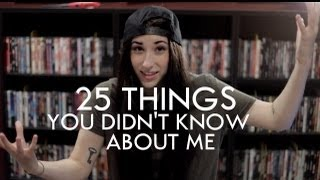 25 THINGS YOU DIDN'T KNOW ABOUT ME