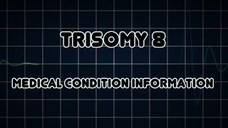 Trisomy 8 (Medical Condition)