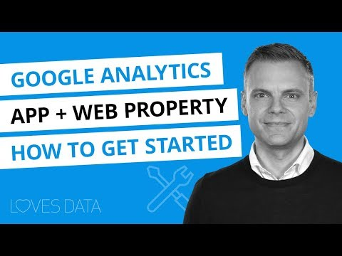 Google Analytics App + Web Properties – Getting Started