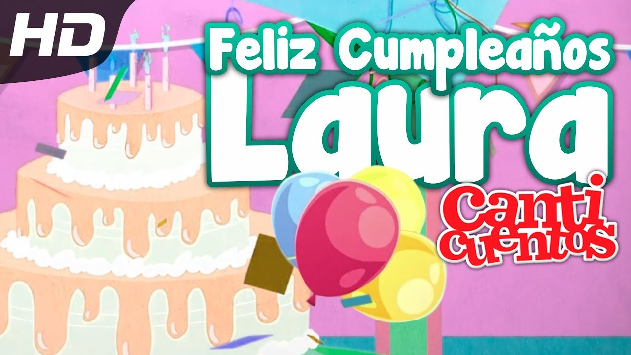 Feliz Cumpleaños Laura Canticuentos YouTube