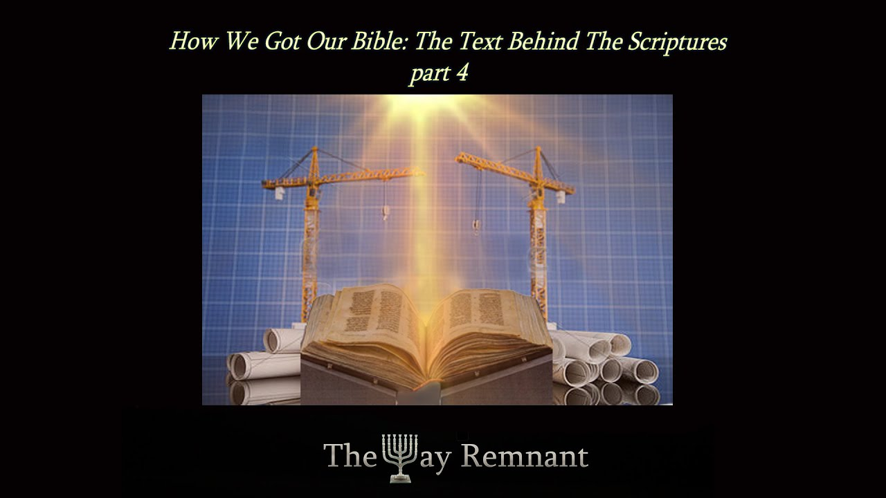 How We Got Our Bible: The Text Behind The Scriptures Part 4