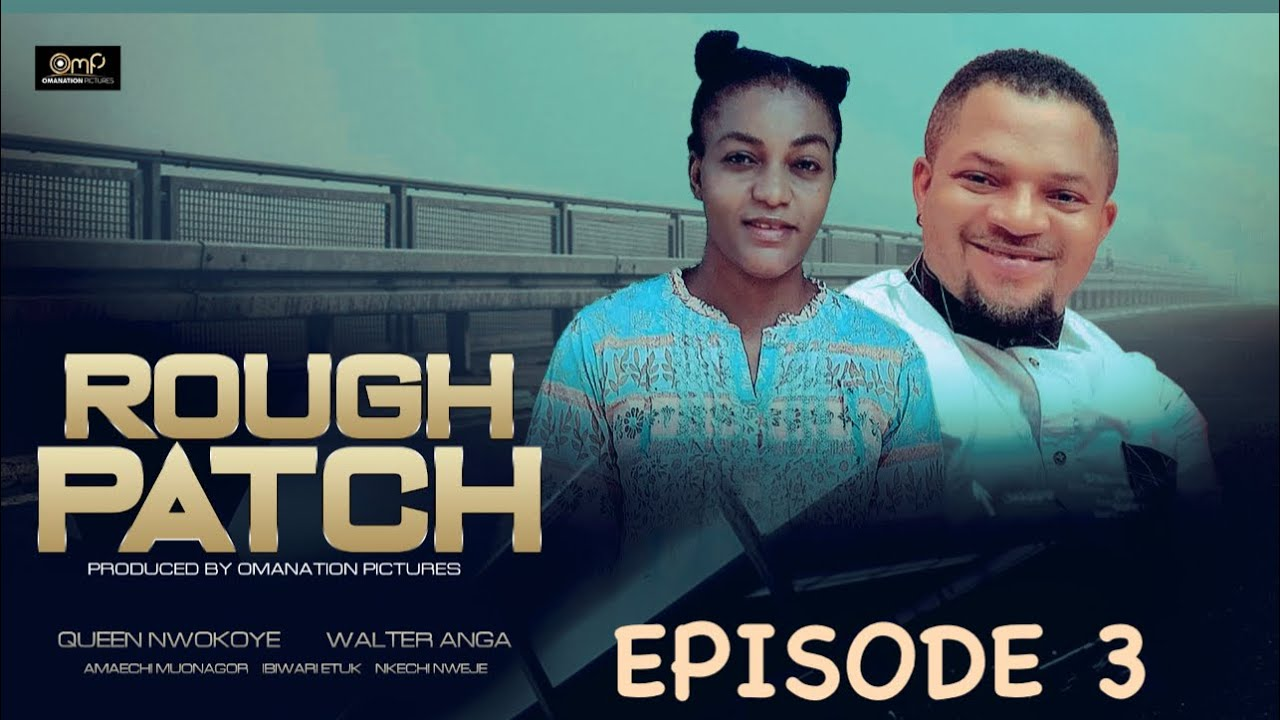 Download ROUGH PATCH EPISODE 3-Queen Nwokoye,Walter Anga,Amaechi Muonago Latest Nigerian Nollywood Movie 2021