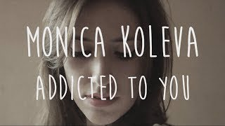 Avicii - Addicted to you - Monica Koleva (lyric video cover)