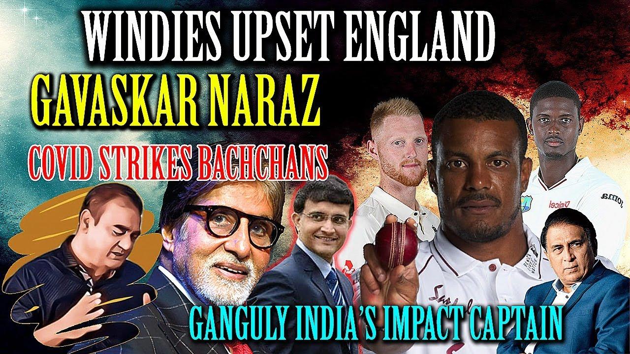 WINDIES UPSET ENGLAND..GAVASKAR NARAZ...COVID STRIKES BACHCHANS...GANGULY INDIA'S IMPACT CAPTAIN!