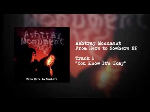 Ashtray Monument - You Know It's Okay