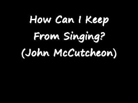 How Can I Keep From Singing (John McCutcheon)