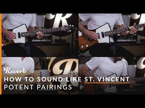 How To Sound Like St. Vincent Using Effects | Reverb Potent Pairings