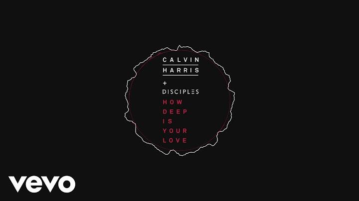 calvin harris  disciples  how deep is your love audio