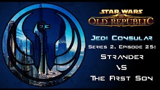 Star Wars: The Old Republic - JEDI CONSULAR [Level 49-50] - S2 Episode 25: Strander VS The First Son