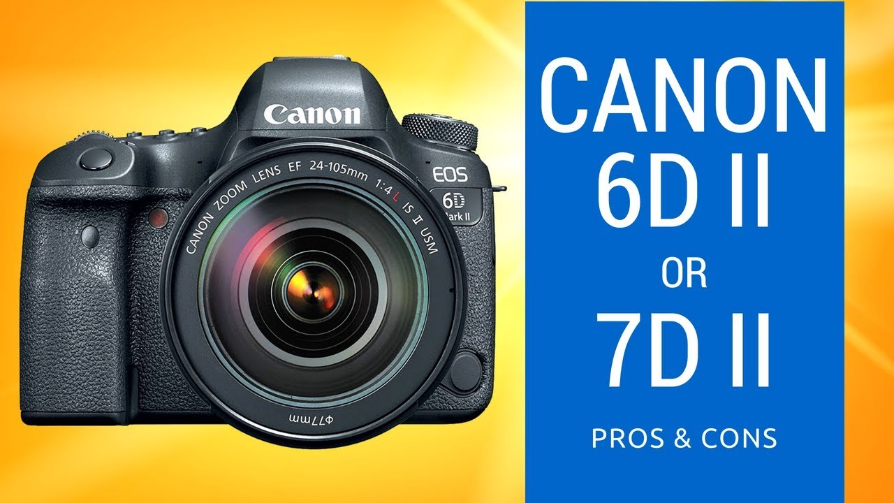Canon 6D Mark II vs Canon 7D Mark II - Pros & Cons of Which Camera to Buy