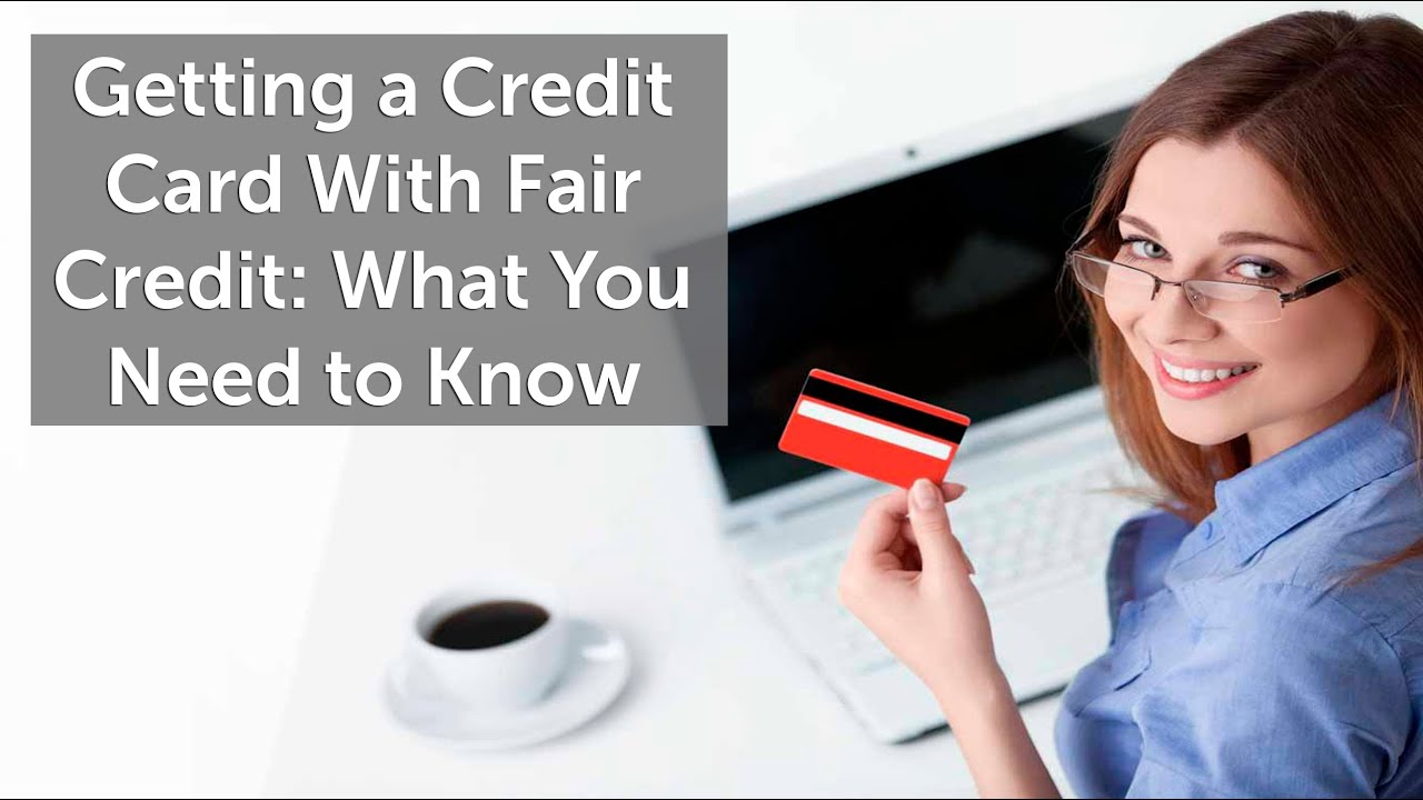 Credit Cards For Fair Credit >> Getting A Credit Card With Fair Credit What You Need To Know