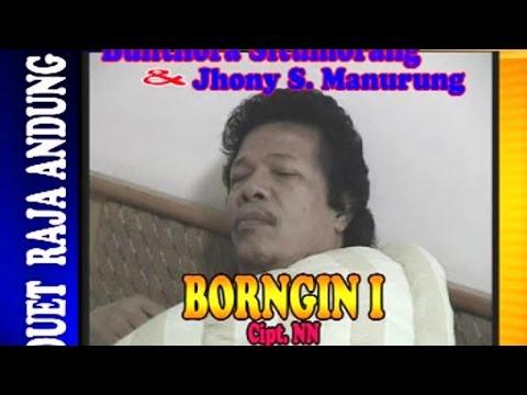 Bhuntora Situmorang, Jhonny S. Manurung - Borngin I - (Duet Raja Andung) Mp3