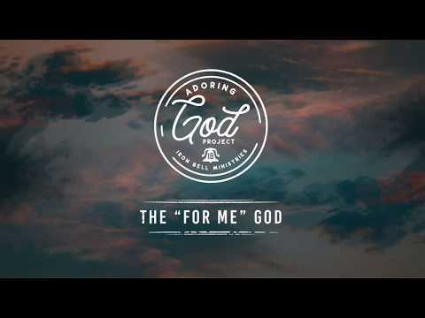 """The """"For Me"""" God // Featuring Iron Bell Music"""