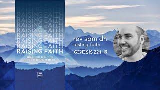 Testing Faith - Rev Sam DH - Genesis 22:1-19 - Raising Faith Series (audio only)