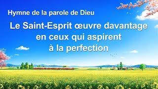 Cantique en français 2020 « Le Saint-Esprit œuvre davantage en ceux qui aspirent à la perfection »