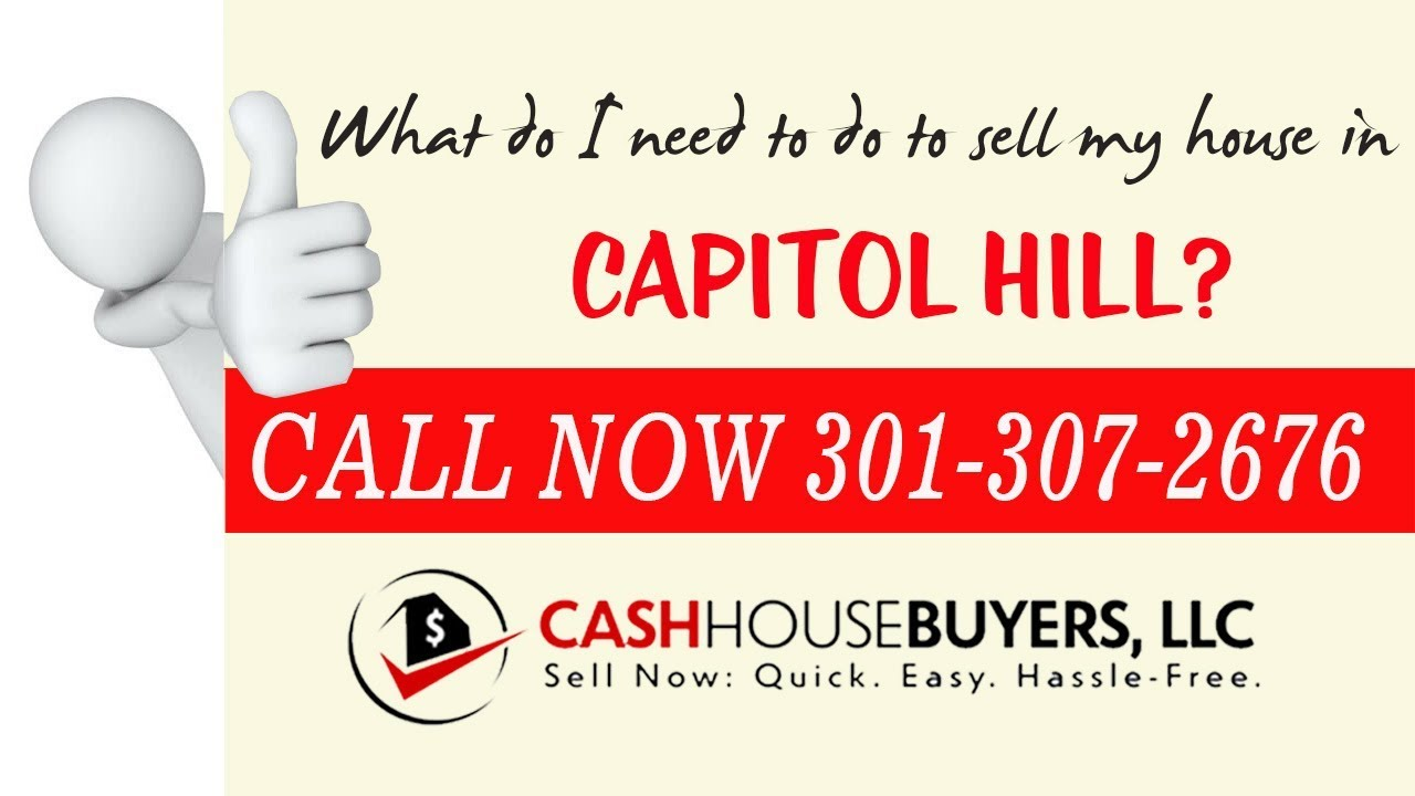 What do I need to do to sell my house fast in Capitol Hill Washington DC | Call 301 307 2676