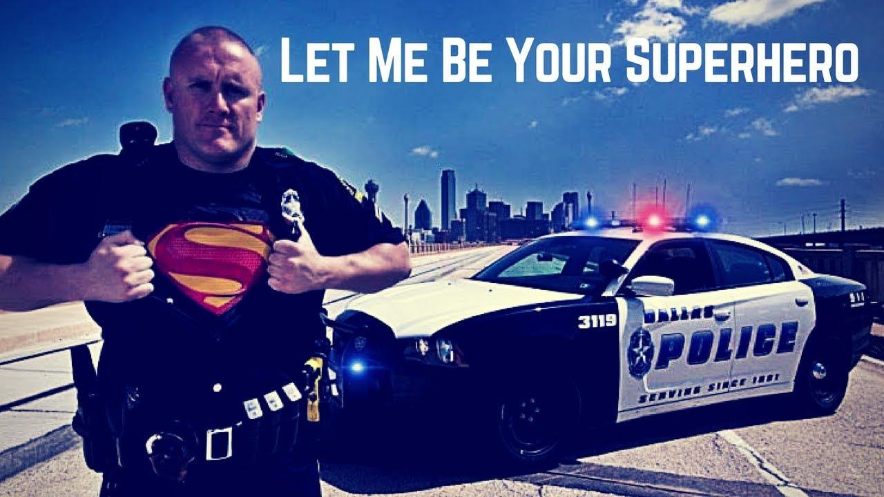 Law Enforcement Tribute  Let Me Be Your Superhero