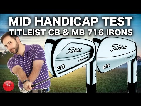 TITLEIST CB & MB 716 IRONS TESTED BY MID HANDICAP GOLFER