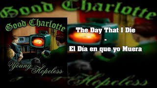 Good Charlotte - The Day That I Die (Subtitulado)