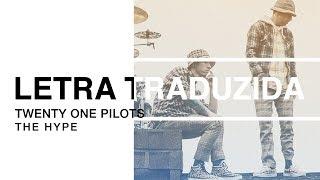 twenty one pilots - The Hype (Letra Traduzida)