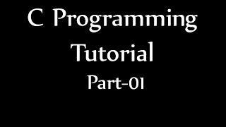 C Programming Tutorial 01 | C Language Beginning | বাংলা সি প্রোগ্রামিং পর্ব ০১