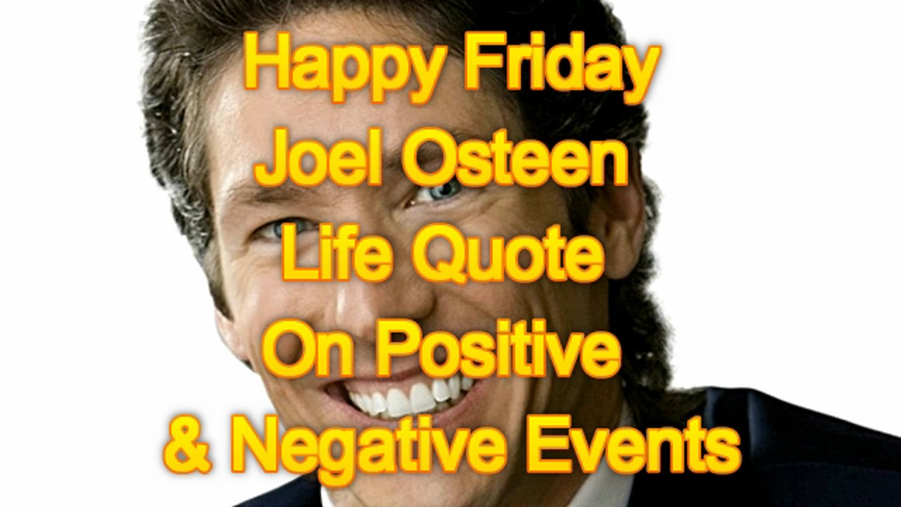 Happy Friday Joel Osteen Life Quote On Positive And Negative