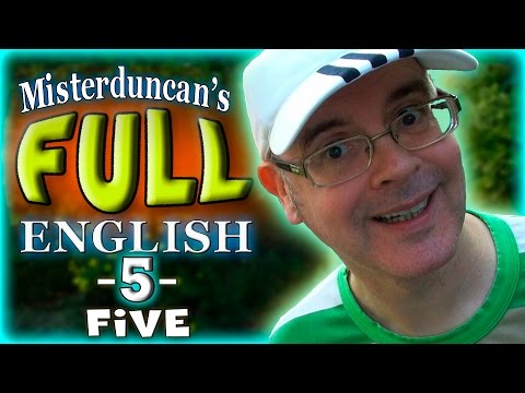 Misterduncan's FULL ENGLISH - 5 - FIVE
