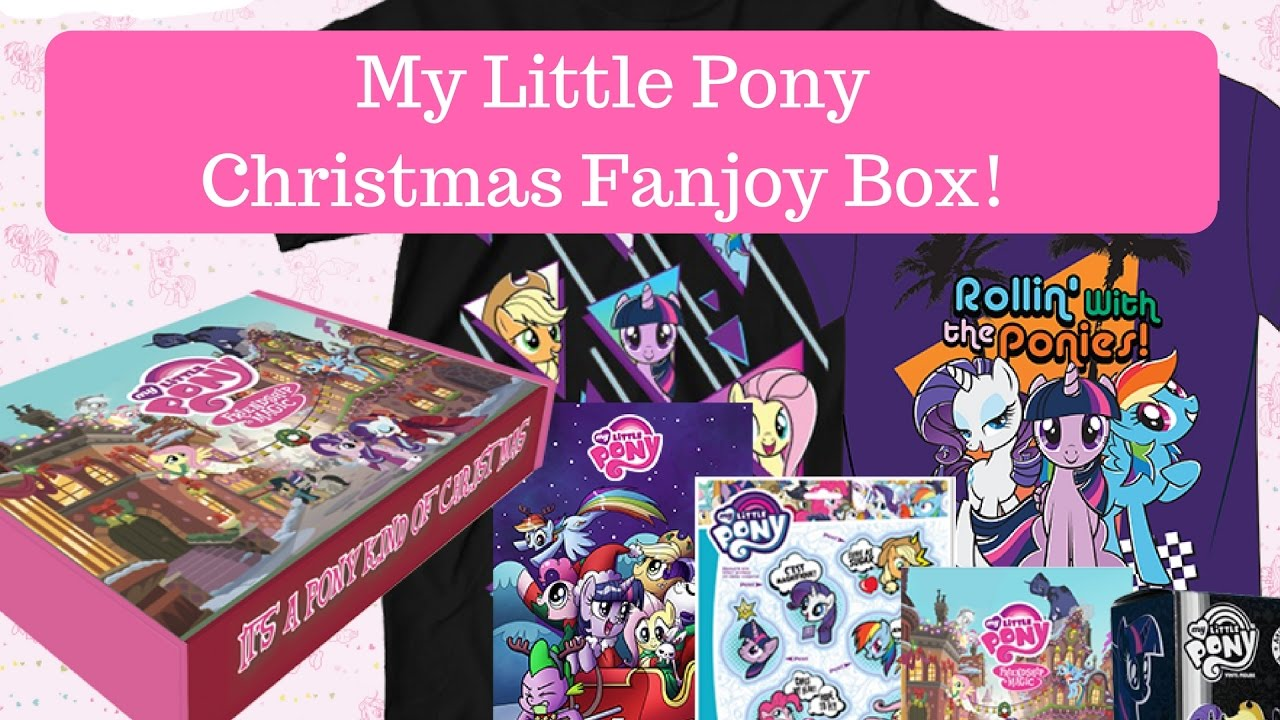 fanjoy. my little pony christmas fanjoy box opening and review!