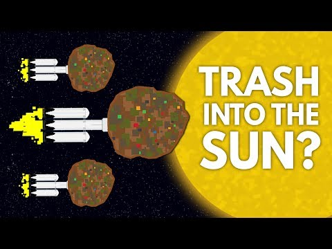 Why Don't We Launch Our Trash Into The Sun?
