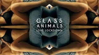 "Glass Animals - ""Love Lockdown"" 