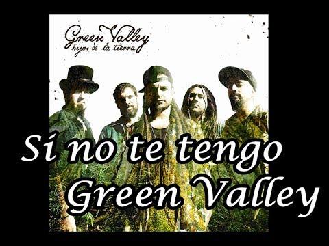 Si no te tengo - Green Valley (Letra)