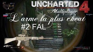 UNCHARTED 4 MULTIJOUEUR L'ARME LA PLUS CHEAT ? #2 FAL