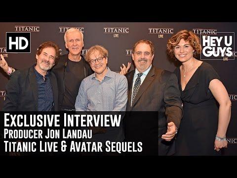 Producer Jon Landau Exclusive Interview - Titanic Live / Avatar Sequels