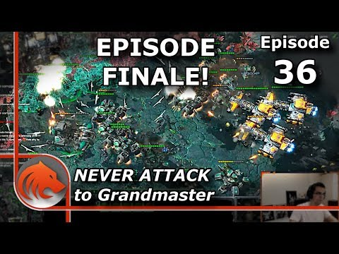 StarCraft 2: THIS IS IT!!! Last Episode of Never Attack to Grandmaster
