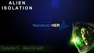 Alien Isolation - EP 5 - Ikke bli sett!