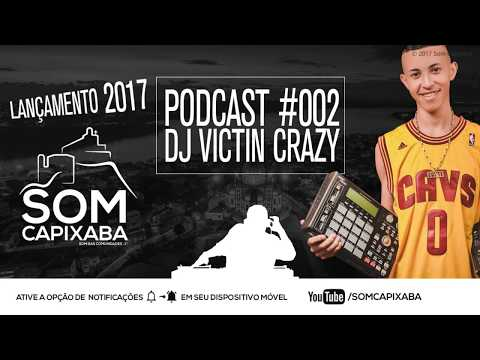 PODCAST 002 [DJ VICTIN CRAZY] SOM CAPIXABA 2017
