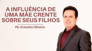 Culto de Adoração | A influência de uma mãe crente sobre seus filhos | Pb. Evandro Oliveira