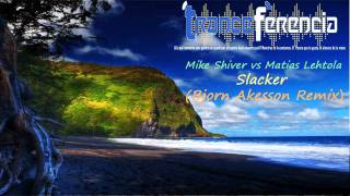 [Full] Mike Shiver vs Matias Lehtola - Slacker (Bjorn Akesson Remix)