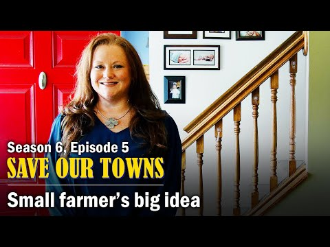 Save Our Towns: Season 6, Episode 5 -- Small Farmer Has Big Ideas In South Hill
