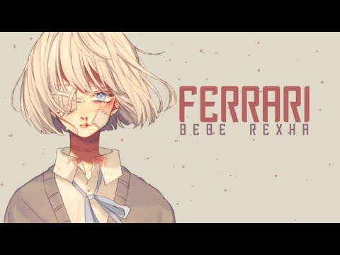 Nightcore → Ferrari (Bebe Rexha) Lyrics