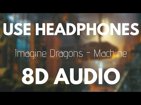 Imagine Dragons - Machine (8D AUDIO)