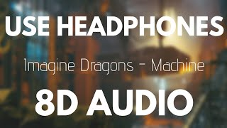Imagine Dragons - Machine (8D AUDIO) Video