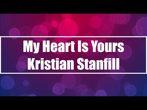 My Heart Is Yours - Kristian Stanfill (Lyrics)