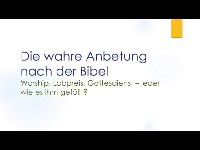 Die wahre Anbetung nach der Bibel